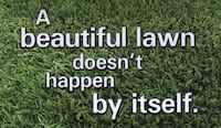 A beautiful lawn doesn't happen by itself text Urbandale, 50322