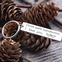 """ Drive Safe Handsome. I Love You ! "" Silver ""Keychain"" for fect gift for your Boyfriend Husband Hacienda Heights, 91745"