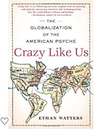 Crazy Like Us: The Globalization of the American Psyche - Ethan Watter