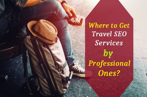 Where to Get Travel SEO Services by Professional Ones?