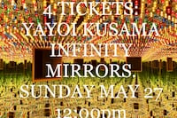 4 TICKETS: YAYOI KUSAMA: INFINITY MIRRORS. SUNDAY MAY 27 12:00pm