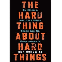 WANTED: The Hard Thing About Hard Things: Building a Business When There Are No Easy Answers by Ben Horowitz TORONTO