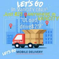 $25 LET'S GO DELIVERY 24/7 ANYWHERE IN VANCITY Vancouver