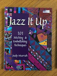 Jazz It Up! 101 Stitching and Embellishing Techniques by Judy