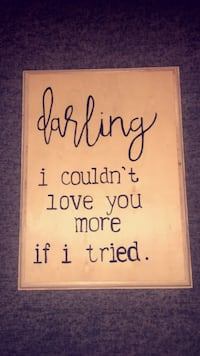 "Cute simple sign ""darling I couldn't love you more if I tried""  Turlock, 95313"