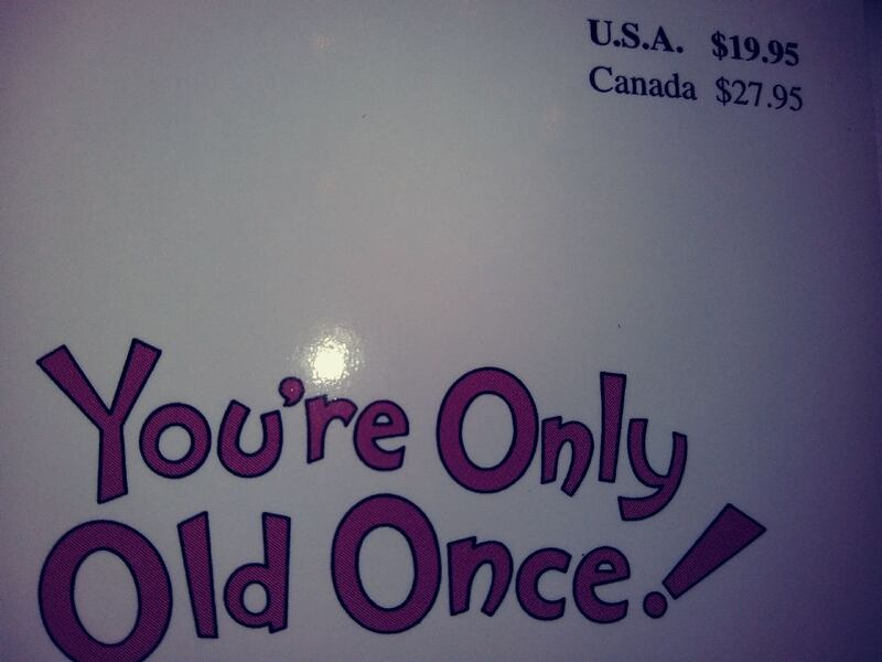 You're Only Old Once! by Dr. Seuss book 88dd7209-eb12-48c6-9489-f0e96523f24f