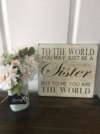 to the world you may just be a sister but to me you are the world poster Bradford, L3Z 3A4