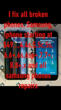 I fix all broken phones, Samsung, iphone starting at $49....iPhone .. 4,4s,5,5c,5s,6,6+,6s,6sp+,7,7+,8,8+,x and all samsung phones repairs