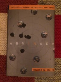 Arm in Arm: The Political Economy Of The Global Arms Trade W.W. Keller