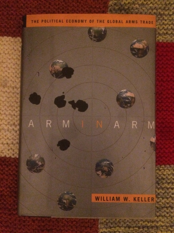 Arm in Arm: The Political Economy Of The Global Arms Trade W.W. Keller 048aa81d-5208-4f94-b66b-877179ba52e4