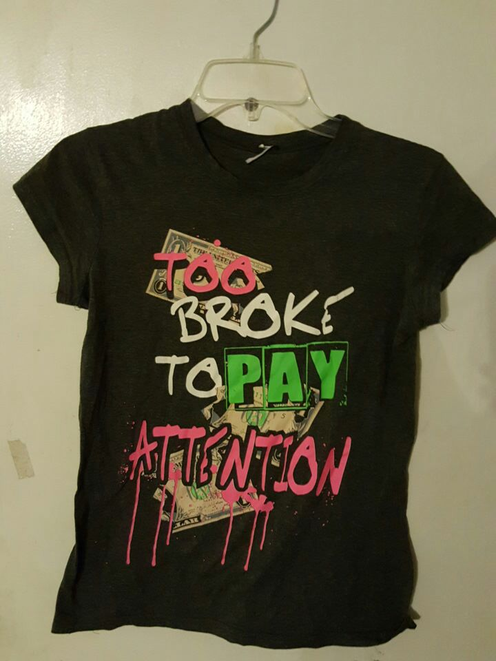 black too broke to pay attention crew neck t shirt