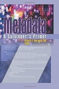 Metadata: A Cataloger's Primer by Richard P. Smiraglia, PhD