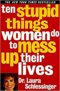 "Book ""Ten Stupid Things Women do to Mess up their Lives"" by Dr. Laura Schlessinger"