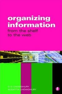 Organizing information: from the shelf to the web by Chowdhury and Chowdhury Kings County