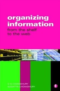 Organizing information: from the shelf to the web by Chowdhury and Chowdhury