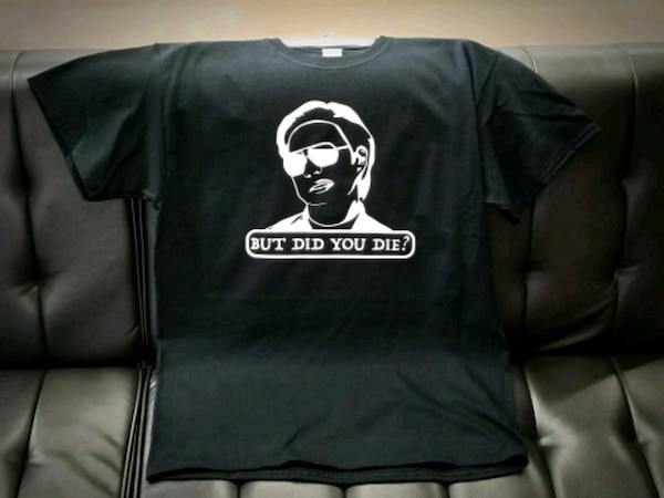 But Did You Die? T-Shirt Sizes S-XL