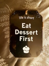 """Life is short, eat dessert first""  - 4"" tall"